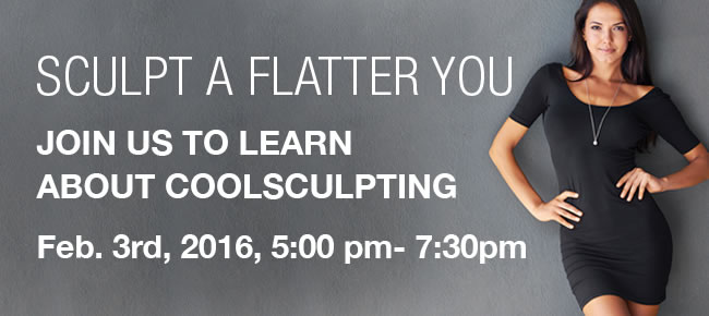 Sculpt a flatter you -- Join us to learn about Coolsculpting -- Feb. 3, 2016, 5:00 pm - 7:30 pm